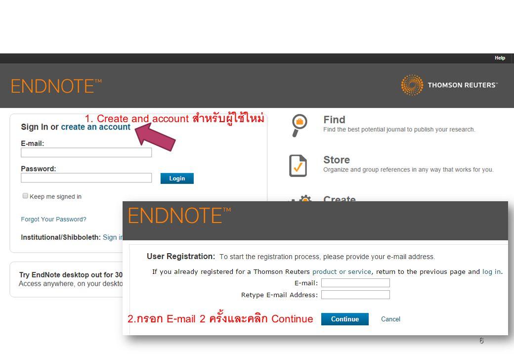 6 1. Create and account สำหรับผู้ใช้ใหม่ 2.กรอก E-mail 2 ครั้งและคลิก Continue