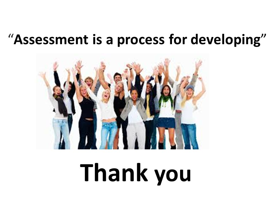 Assessment is a process for developing Thank you