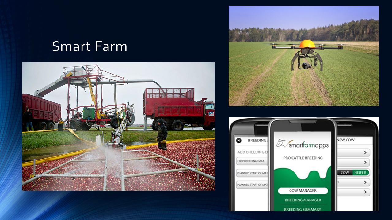 Smart Sensors http://www.csiro.au/Portals/Media/Harvesting-smart-technologies-to-tackle-the- global-food-shortage.aspx https://www.kickstarter.com/projects/edyn/edyn-welcome-to-the-connected-garden http://smart-farm.blogspot.com