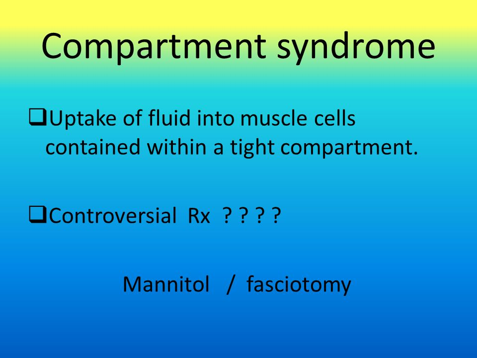 Compartment syndrome  Uptake of fluid into muscle cells contained within a tight compartment.
