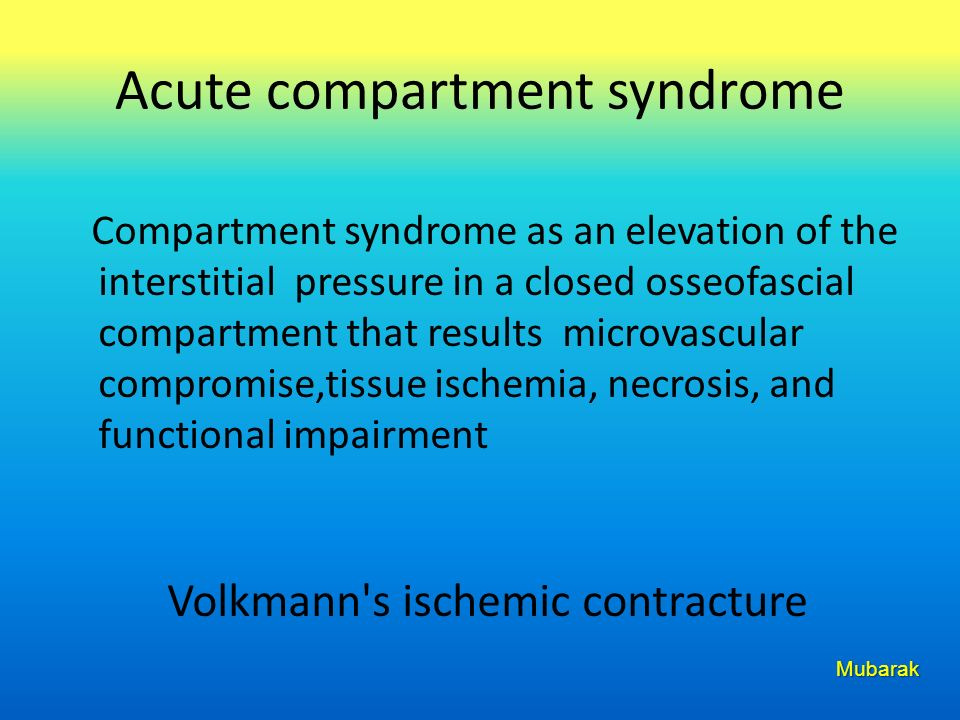 Acute compartment syndrome Compartment syndrome as an elevation of the interstitial pressure in a closed osseofascial compartment that results microva
