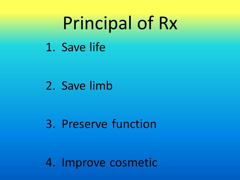 Principal of Rx 1.Save life 2.Save limb 3.Preserve function 4.Improve cosmetic