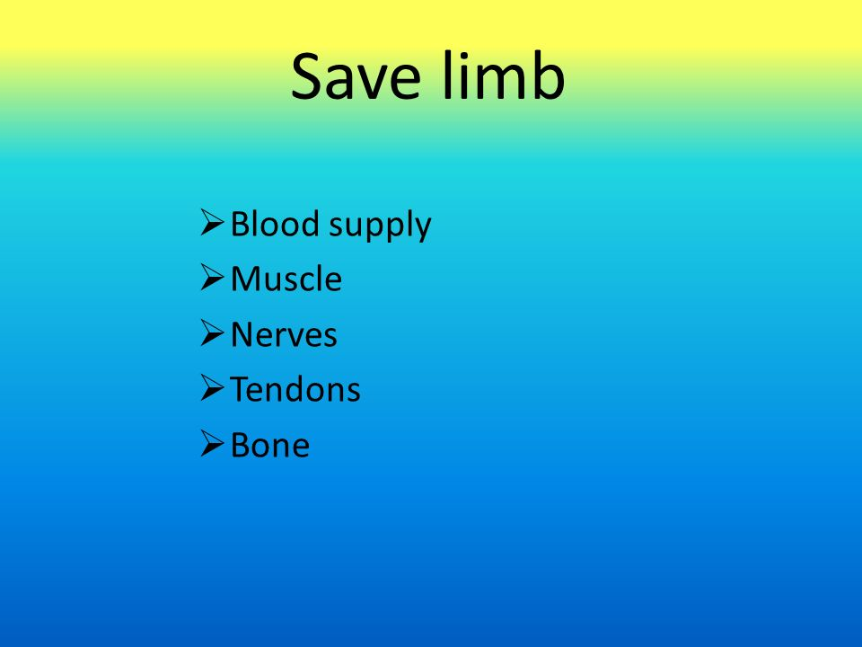 Save limb  Blood supply  Muscle  Nerves  Tendons  Bone