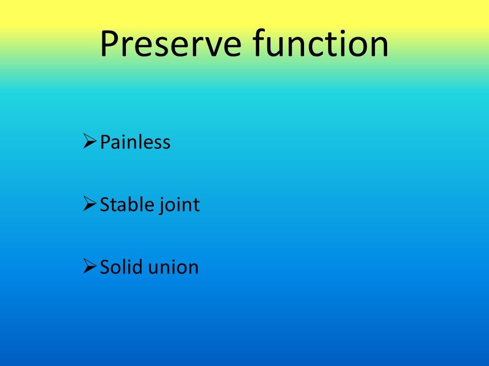 Preserve function  Painless  Stable joint  Solid union