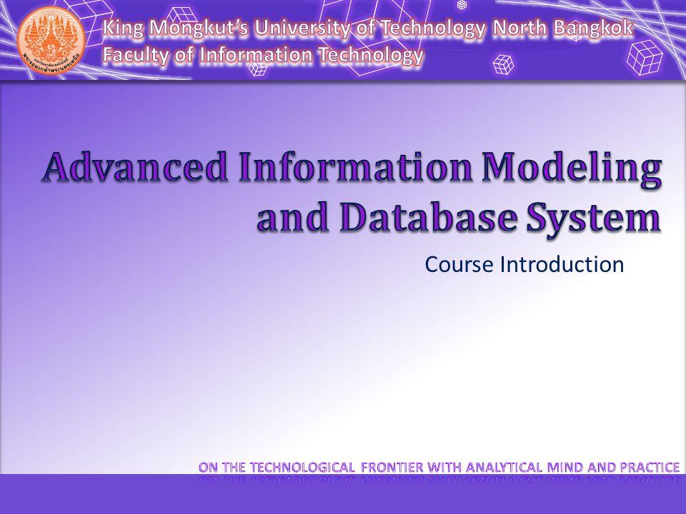 070137801 Advanced Information Modeling and Database System แบบจำลองสารสนเทศและระบบฐานข้อมูลขั้นสูง Monday 13.00 – 16.00?