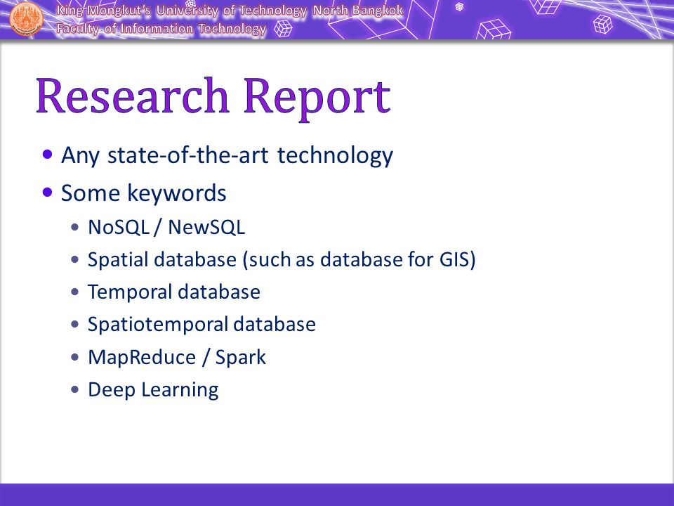 Any state-of-the-art technology Some keywords NoSQL / NewSQL Spatial database (such as database for GIS) Temporal database Spatiotemporal database Map