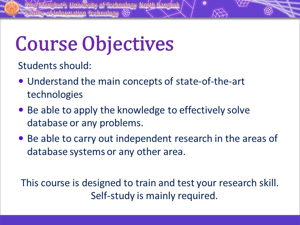 Students should: Understand the main concepts of state-of-the-art technologies Be able to apply the knowledge to effectively solve database or any pro