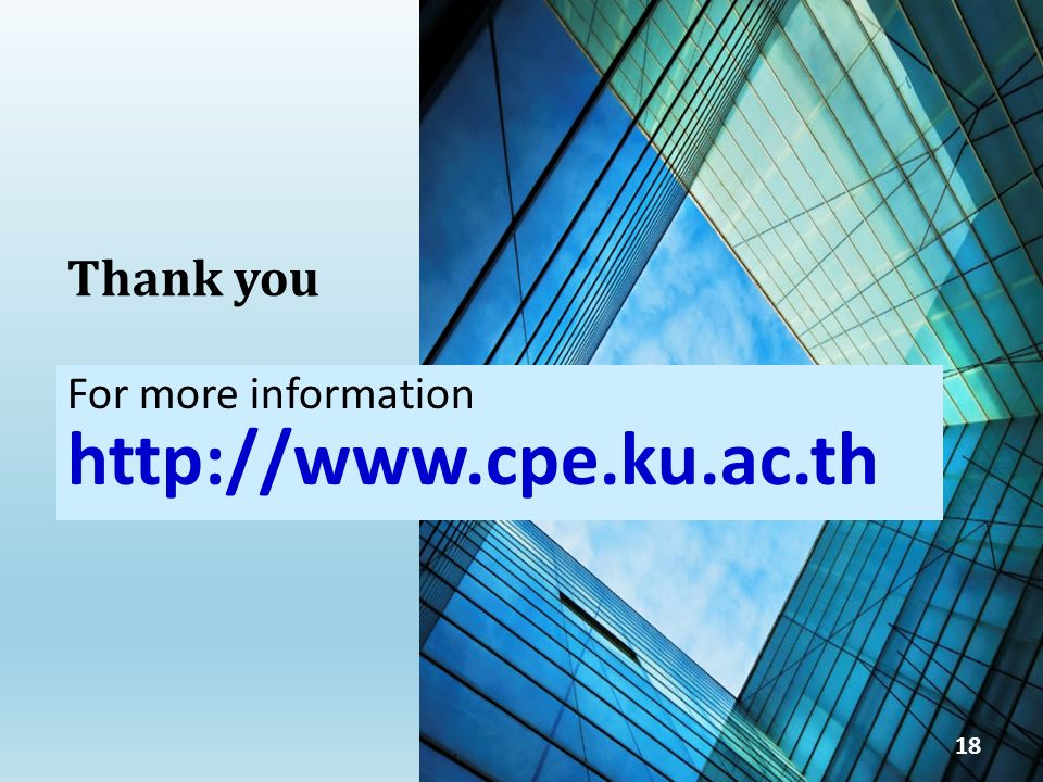 For more information http://www.cpe.ku.ac.th Thank you 18