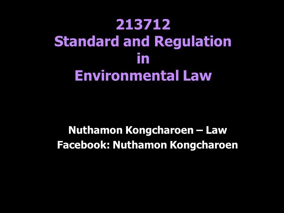 213712 Standard and Regulation in Environmental Law Nuthamon Kongcharoen – Law Facebook: Nuthamon Kongcharoen