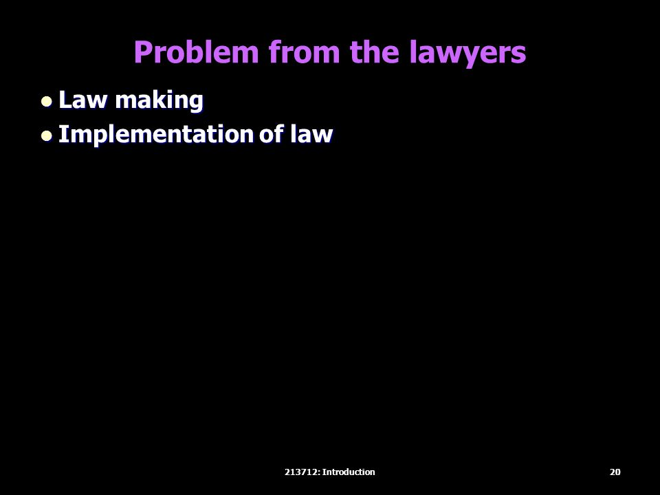 Problem from the lawyers Law making Law making Implementation of law Implementation of law 20213712: Introduction