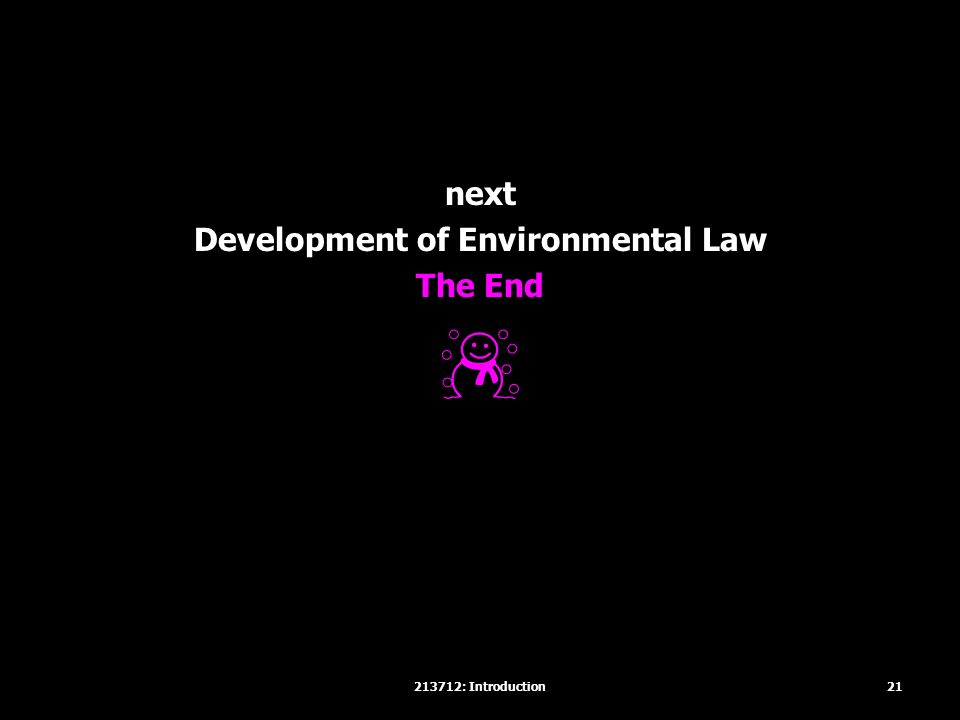 next Development of Environmental Law The End ☃ 21213712: Introduction