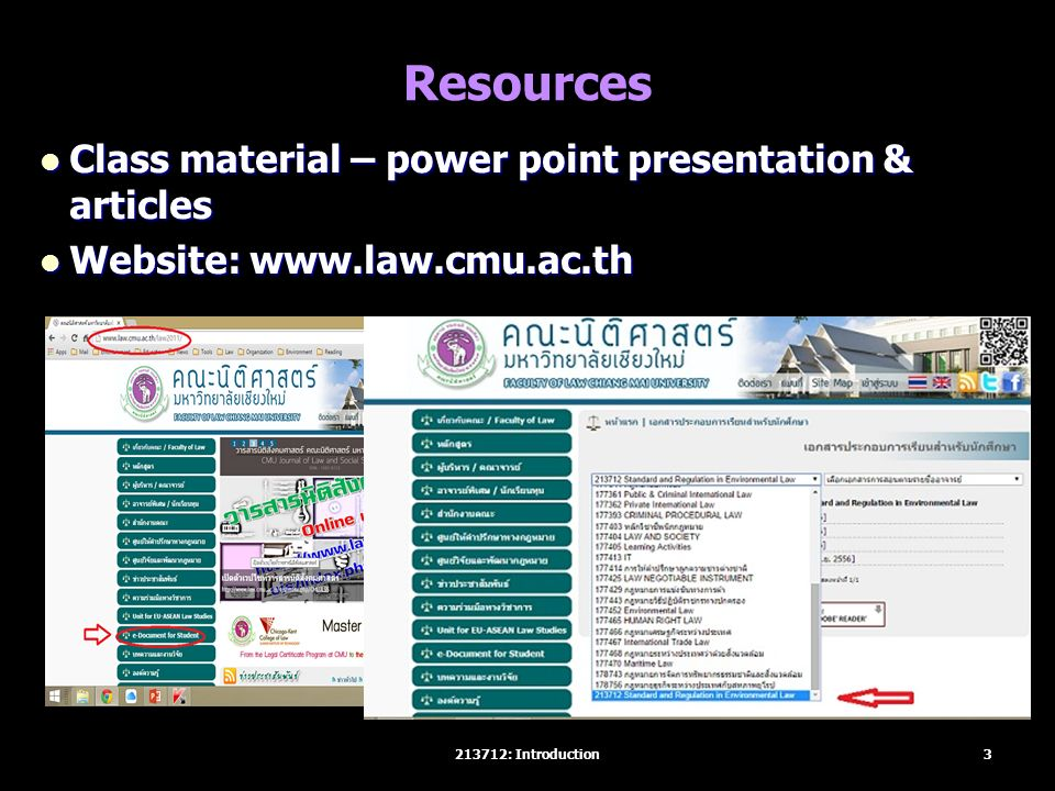 Resources Class material – power point presentation & articles Class material – power point presentation & articles Website: www.law.cmu.ac.th Website: www.law.cmu.ac.th 3213712: Introduction