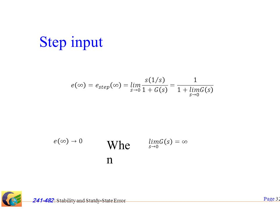 Page 32 241-482 : Stability and Statdy-State Error Step input Whe n