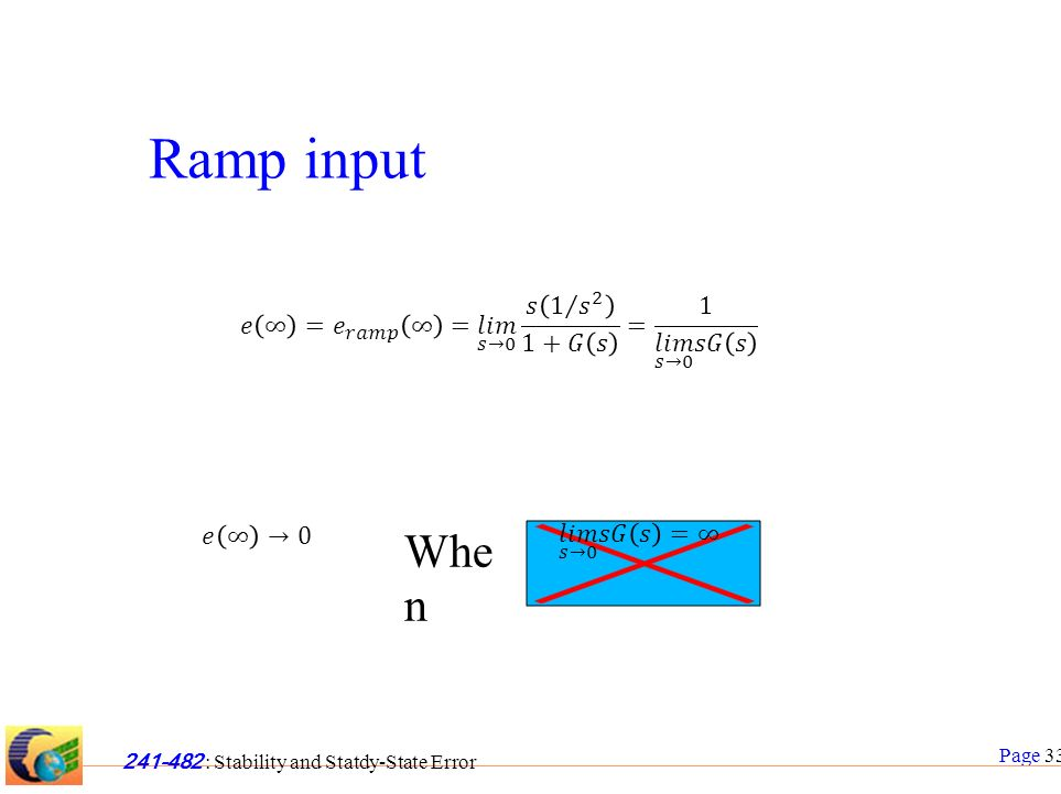 Page 33 241-482 : Stability and Statdy-State Error Ramp input Whe n