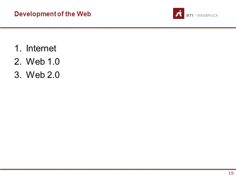 19 Development of the Web 1.Internet 2.Web 1.0 3.Web 2.0