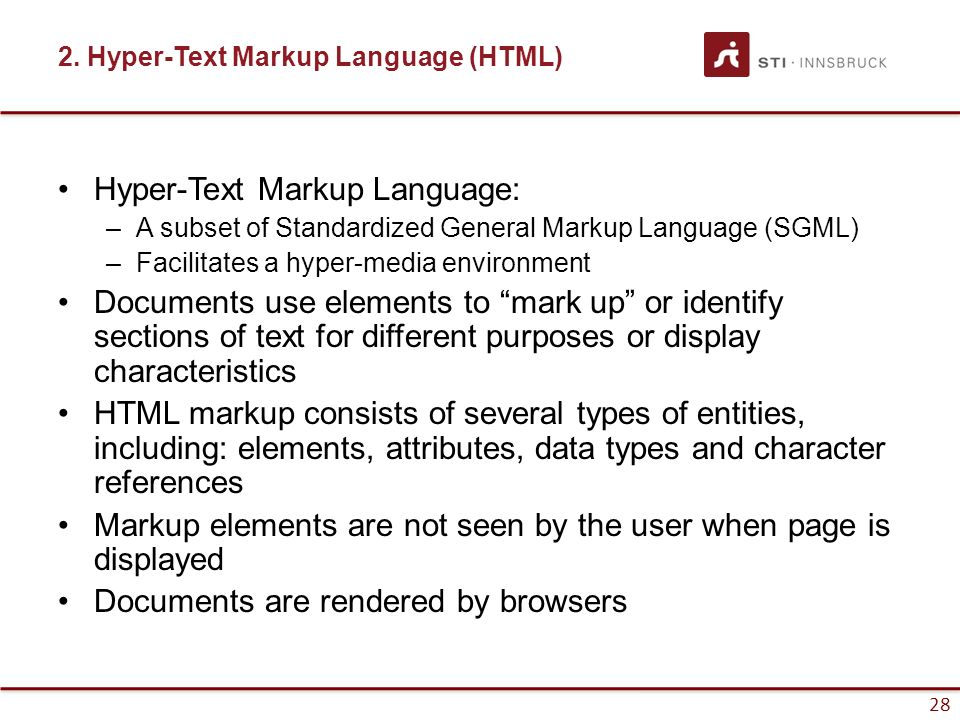 28 2. Hyper-Text Markup Language (HTML) Hyper-Text Markup Language: –A subset of Standardized General Markup Language (SGML) –Facilitates a hyper-medi