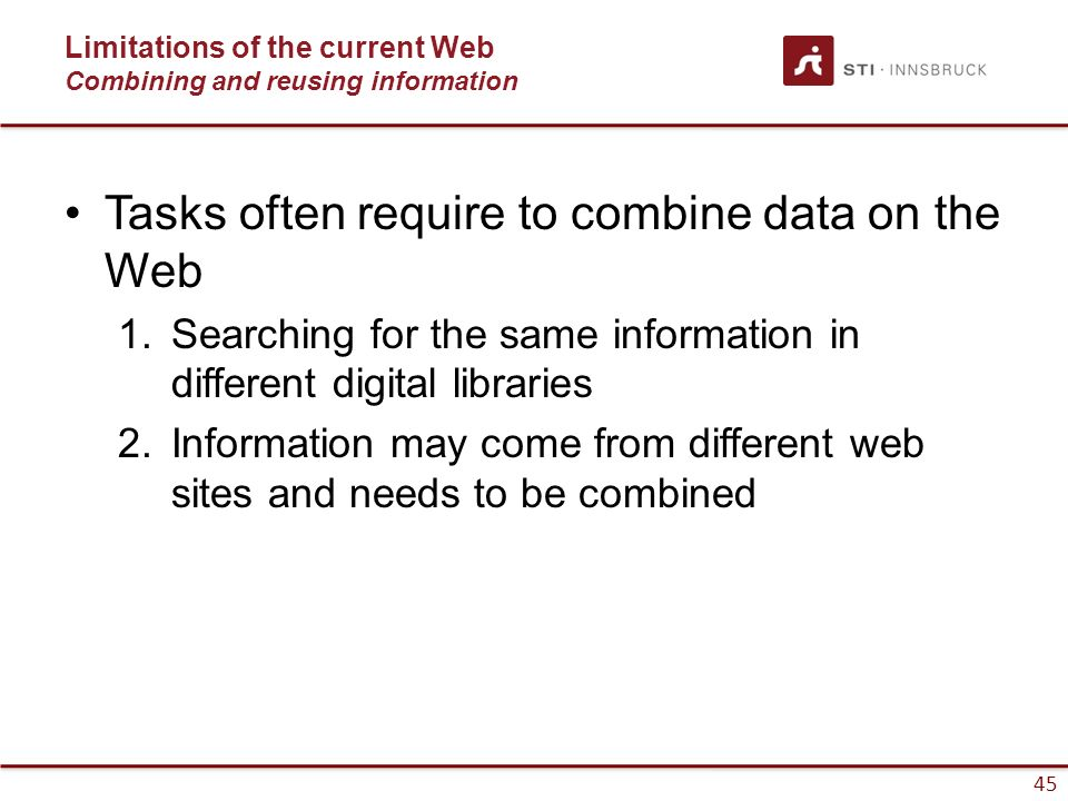 45 Tasks often require to combine data on the Web 1.Searching for the same information in different digital libraries 2.Information may come from diff