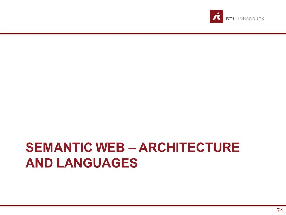 74 SEMANTIC WEB – ARCHITECTURE AND LANGUAGES