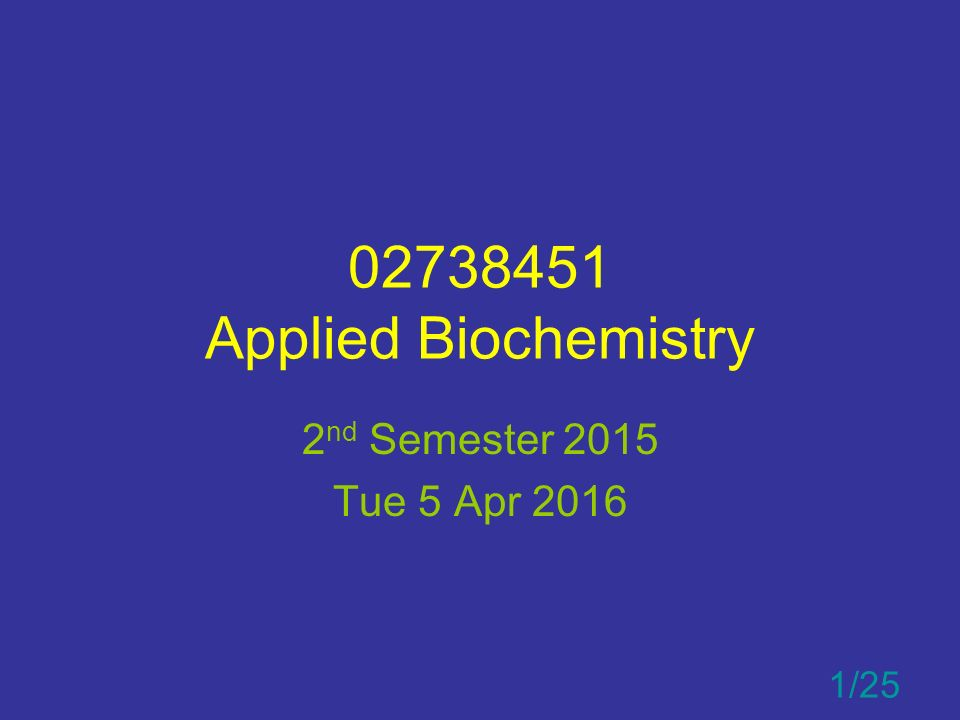 02738451 Applied Biochemistry 2 nd Semester 2015 Tue 5 Apr 2016 1/25
