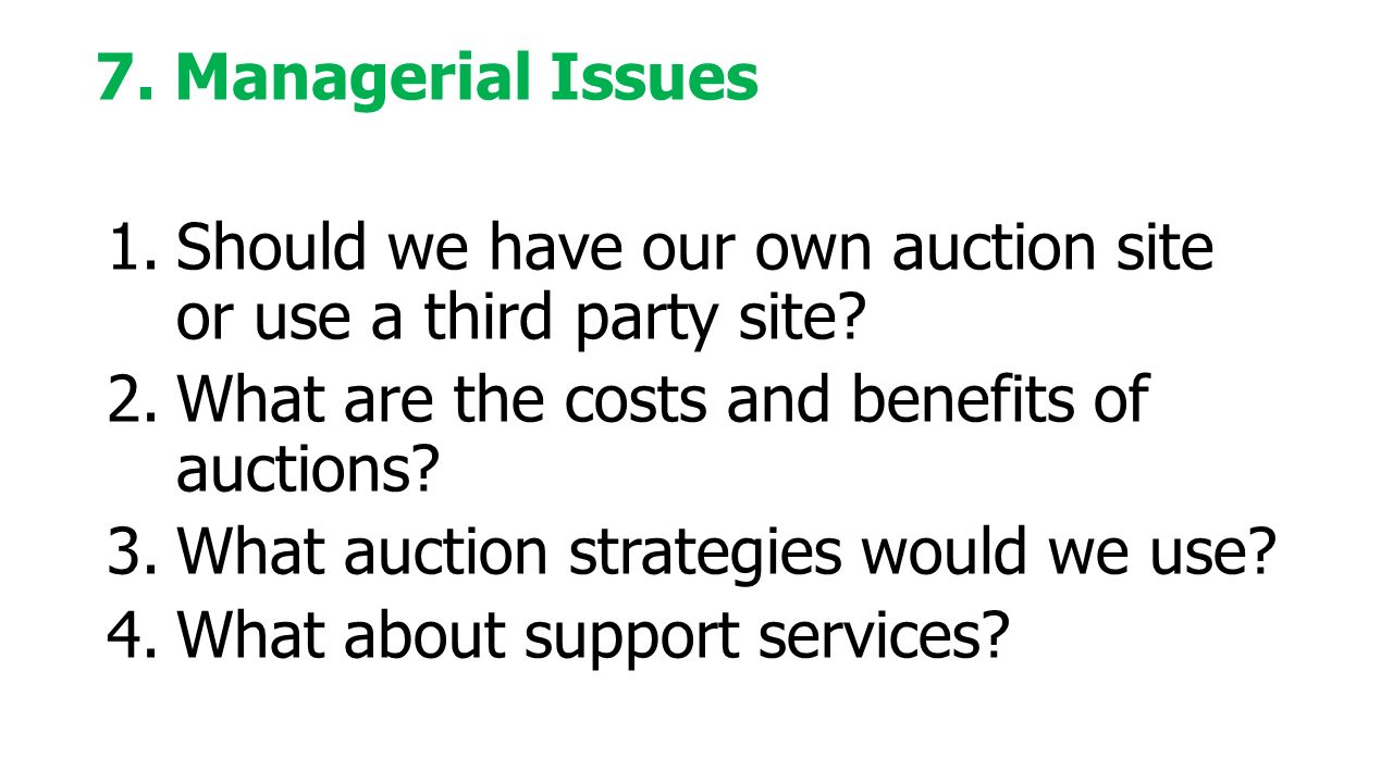 7. Managerial Issues  Should we have our own auction site or use a third party site.