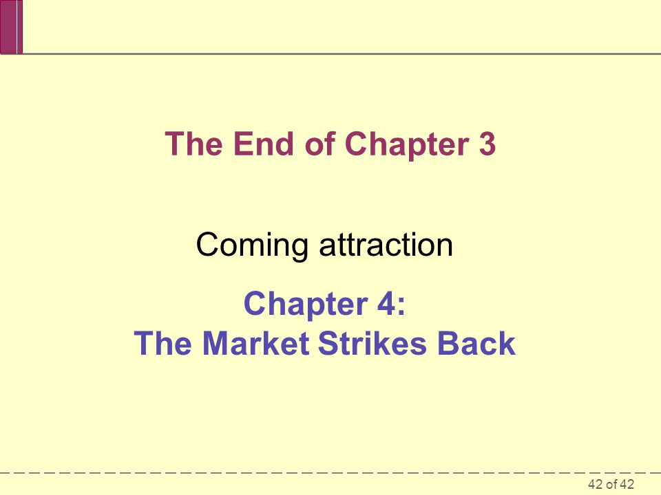 42 of 42 Coming attraction Chapter 4: The Market Strikes Back The End of Chapter 3