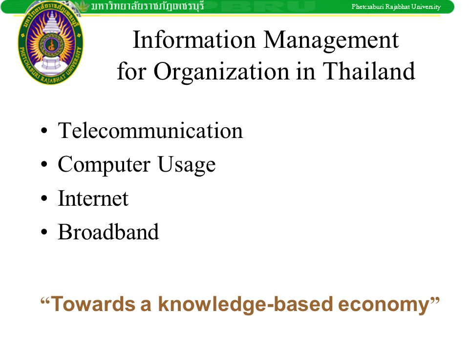 "Information Management for Organization in Thailand •Telecommunication •Computer Usage •Internet •Broadband "" Towards a knowledge-based economy """
