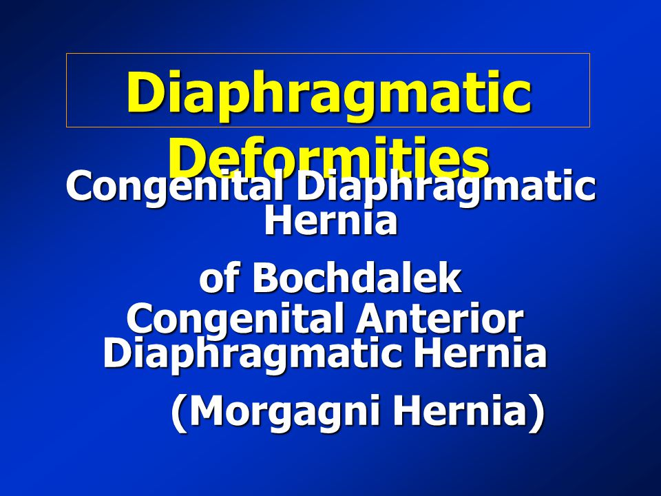 Diaphragmatic Deformities Congenital Anterior Diaphragmatic Hernia (Morgagni Hernia) Congenital Diaphragmatic Hernia of Bochdalek