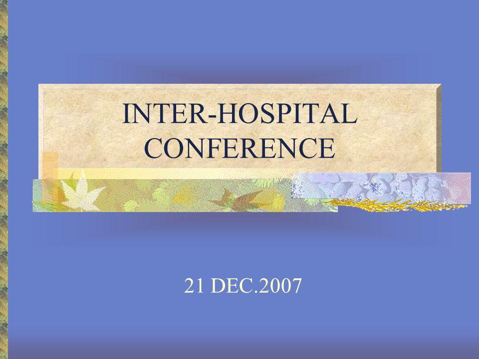 INTER-HOSPITAL CONFERENCE 21 DEC.2007