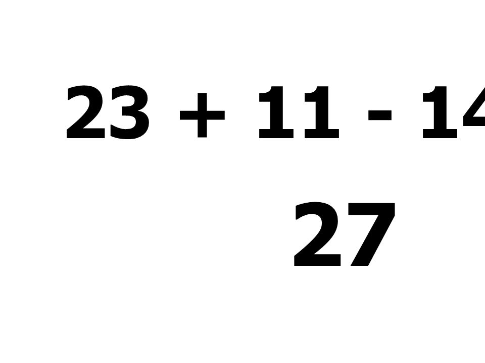 23 + 11 - 14 + 7 = 27
