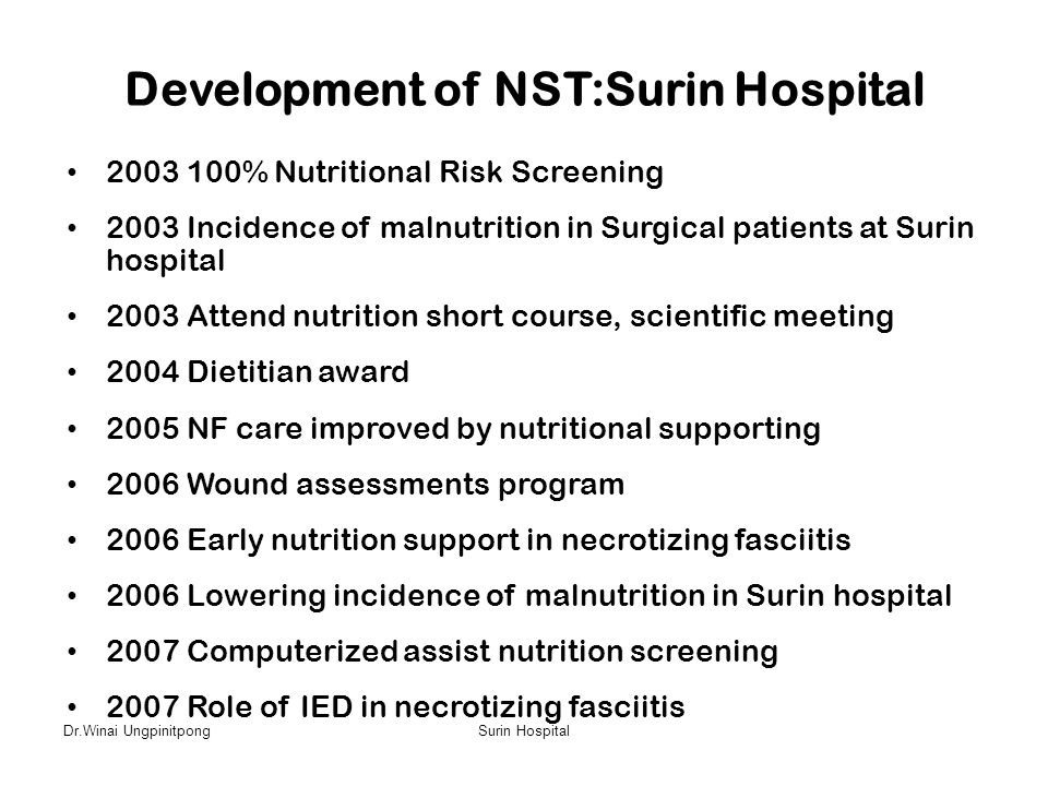Dr.Winai UngpinitpongSurin Hospital Development of NST:Surin Hospital • 2003 100% Nutritional Risk Screening • 2003 Incidence of malnutrition in Surgi