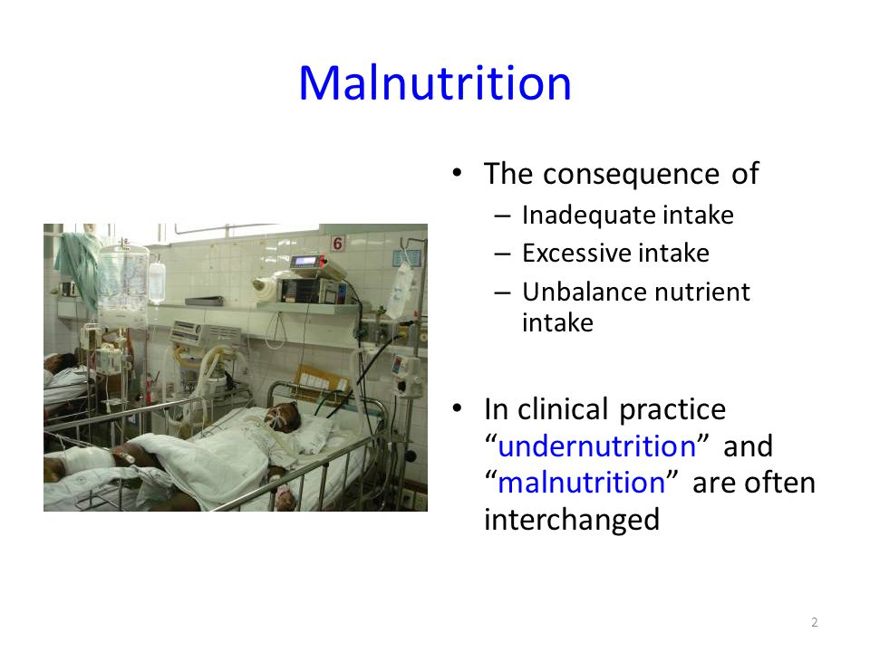 "Malnutrition • The consequence of – Inadequate intake – Excessive intake – Unbalance nutrient intake • In clinical practice ""undernutrition"" and ""maln"