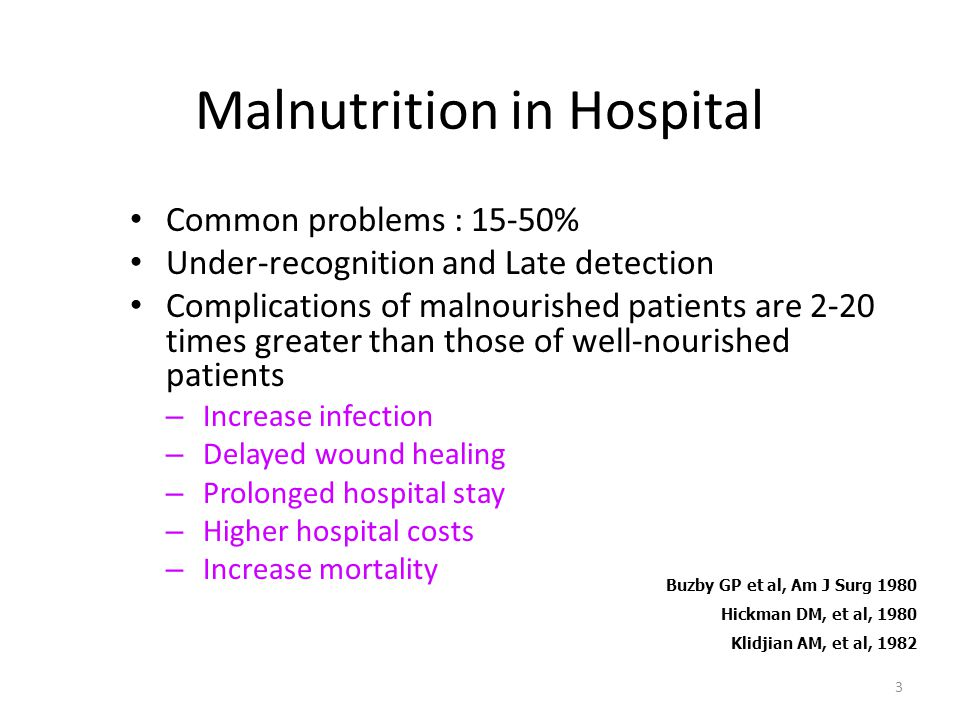 3 Malnutrition in Hospital • Common problems : 15-50% • Under-recognition and Late detection • Complications of malnourished patients are 2-20 times g