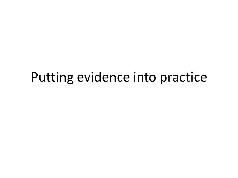 Putting evidence into practice