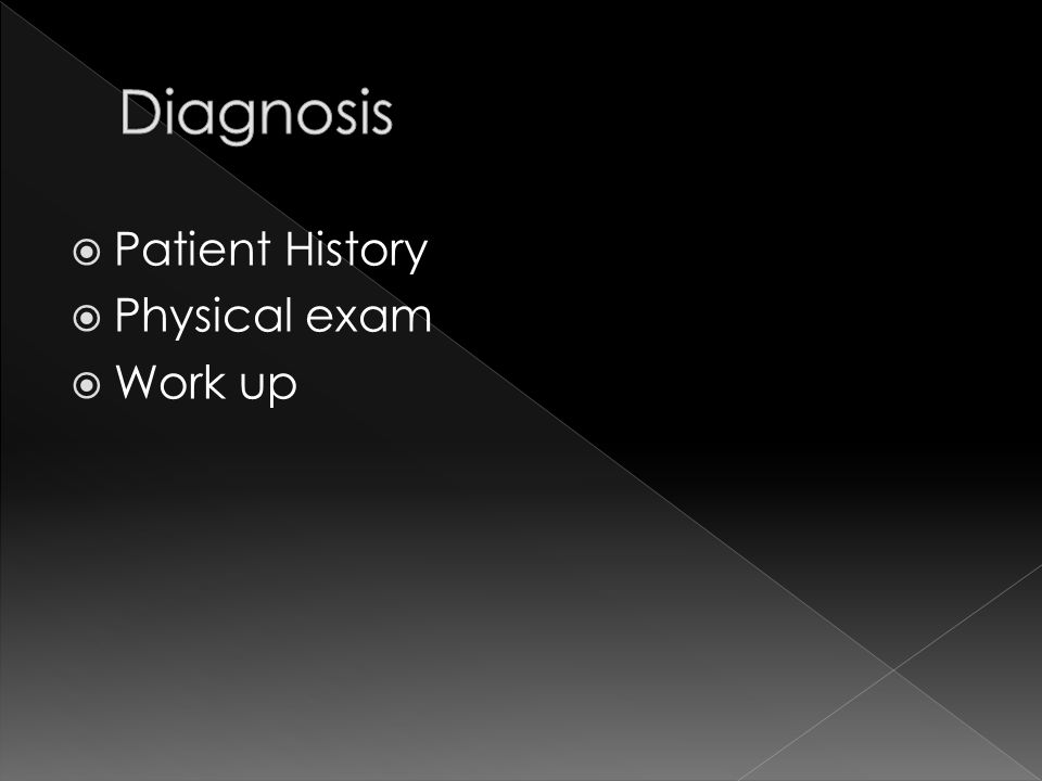  Patient History  Physical exam  Work up