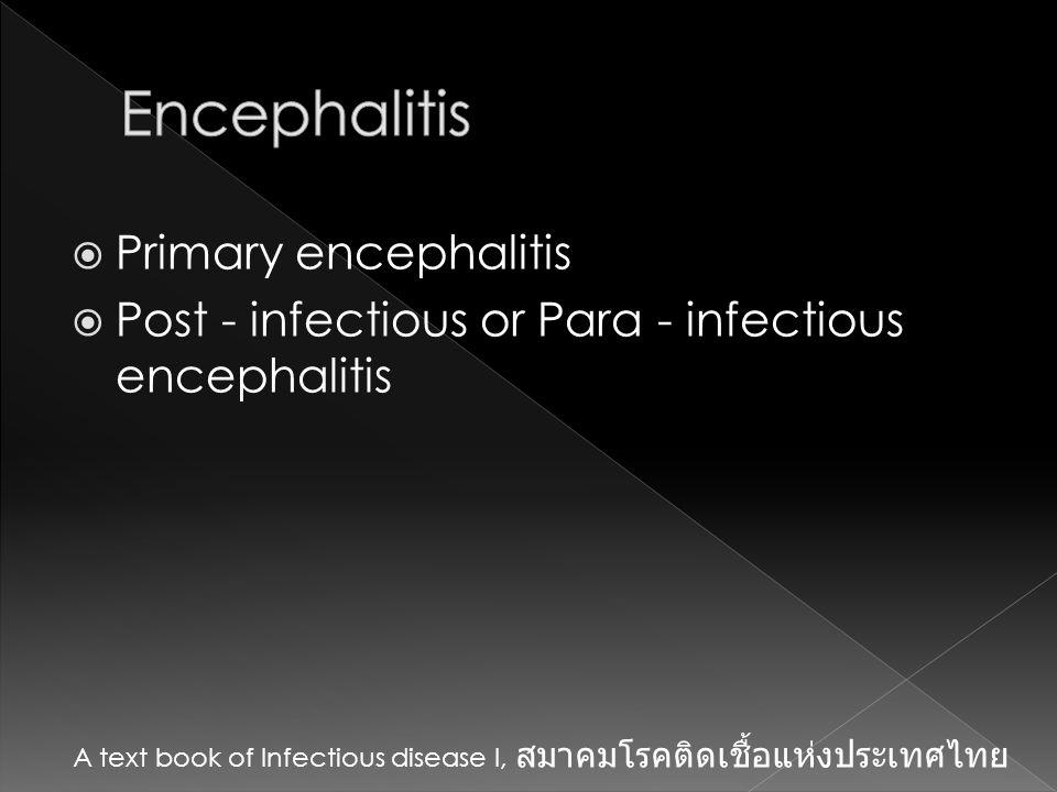  อาการและอาการแสดงมีหลากหลาย และ คล้ายคลึงกับ viral encephalitis ชนิด อื่นๆ จนไม่สามารถนำอาการทางคลินิก มาแยกเชื้อได้  ยกเว้น olfactory หรือ gustatory hallucination ซึ่งมักเกิดช่วงสั้นๆ ก่อนที่ ผู้ป่วยจะมีความรู้สึกตัวเปลี่ยนแปลงไป
