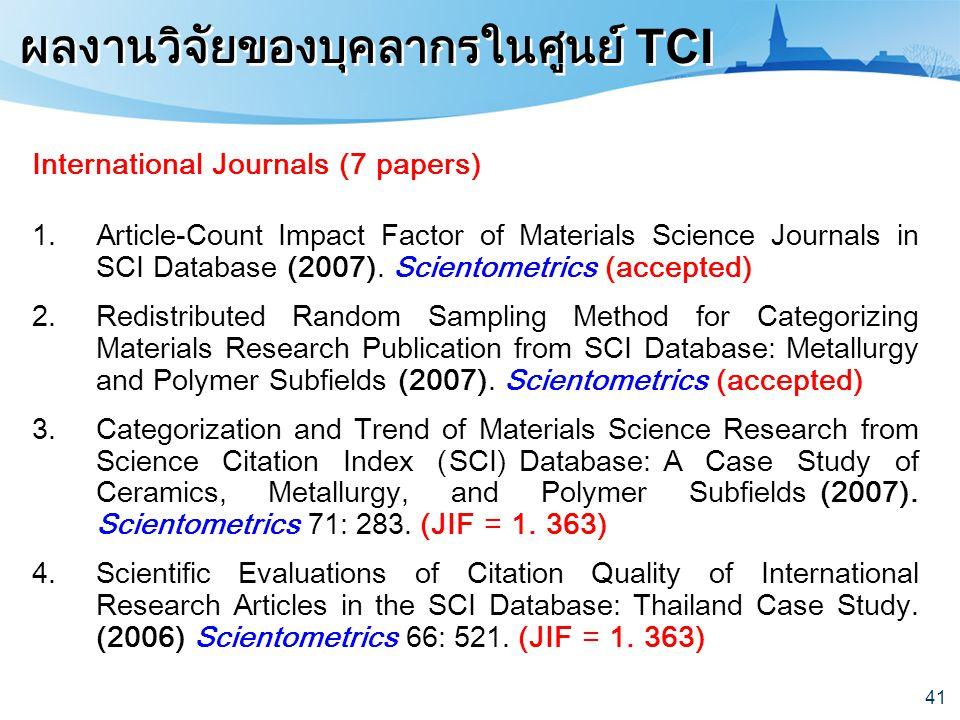 41 ผลงานวิจัยของบุคลากรในศูนย์ TCI International Journals (7 papers) 1.Article-Count Impact Factor of Materials Science Journals in SCI Database (2007
