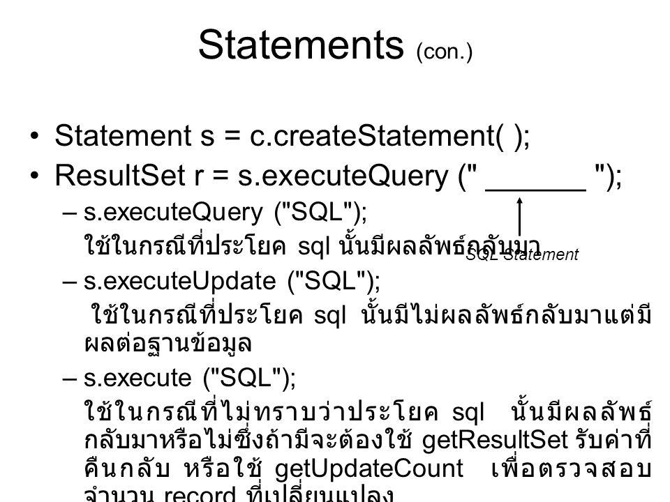 Statements (con.) •Statement s = c.createStatement( ); •ResultSet r = s.executeQuery (