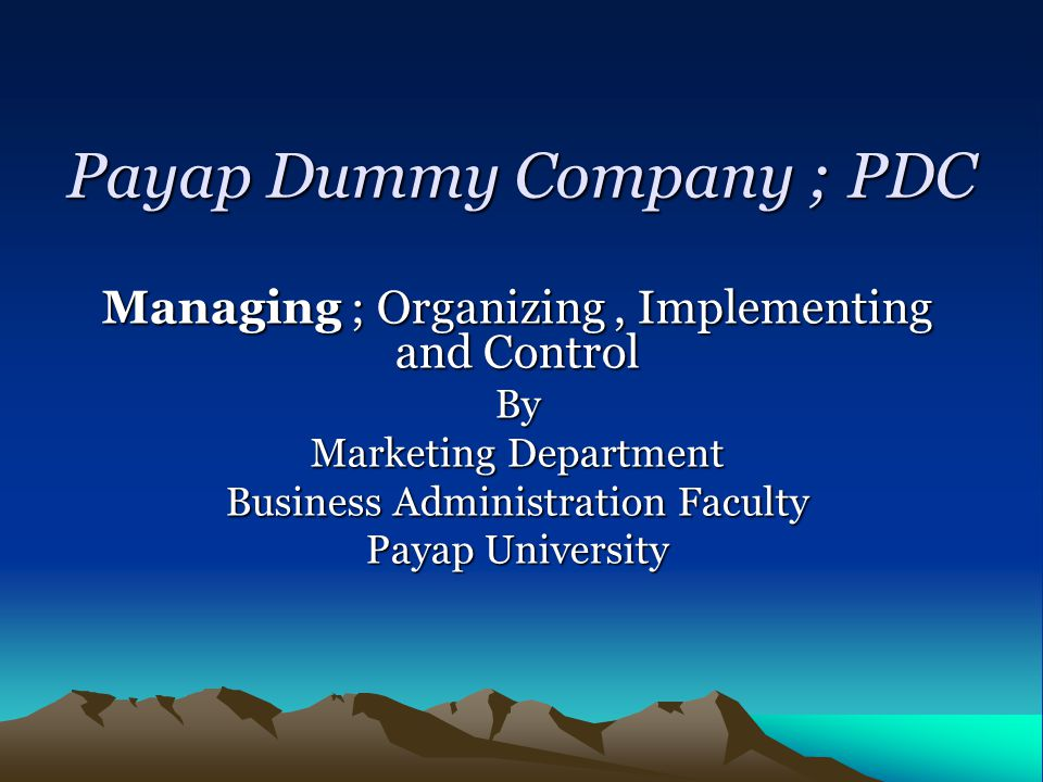 Payap Dummy Company ; PDC Managing ; Organizing, Implementing and Control By Marketing Department Business Administration Faculty Payap University