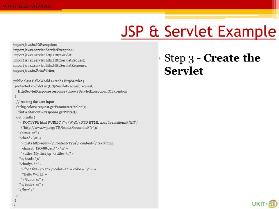 JSP & Servlet Example www.ukit-sd.com •Step 3 - Create the Servlet