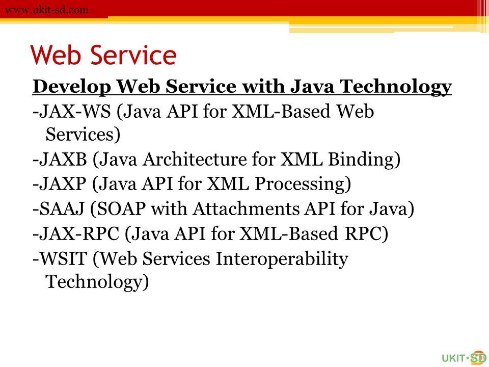 Web Service www.ukit-sd.com Develop Web Service with Java Technology -JAX-WS (Java API for XML-Based Web Services) -JAXB (Java Architecture for XML Bi