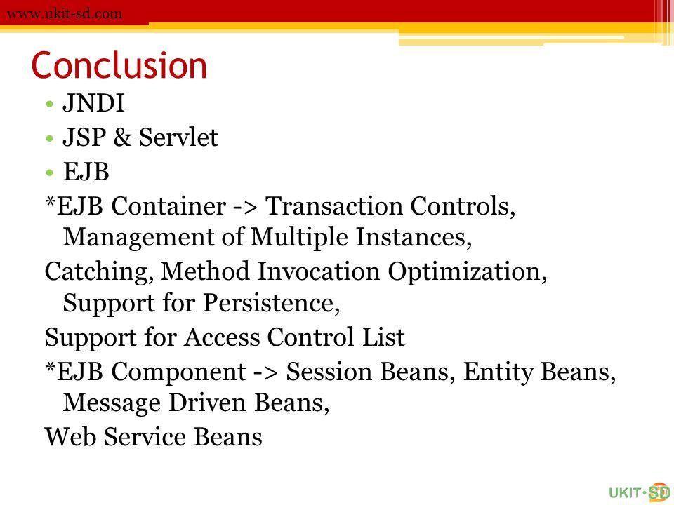 Conclusion www.ukit-sd.com •JNDI •JSP & Servlet •EJB *EJB Container -> Transaction Controls, Management of Multiple Instances, Catching, Method Invoca