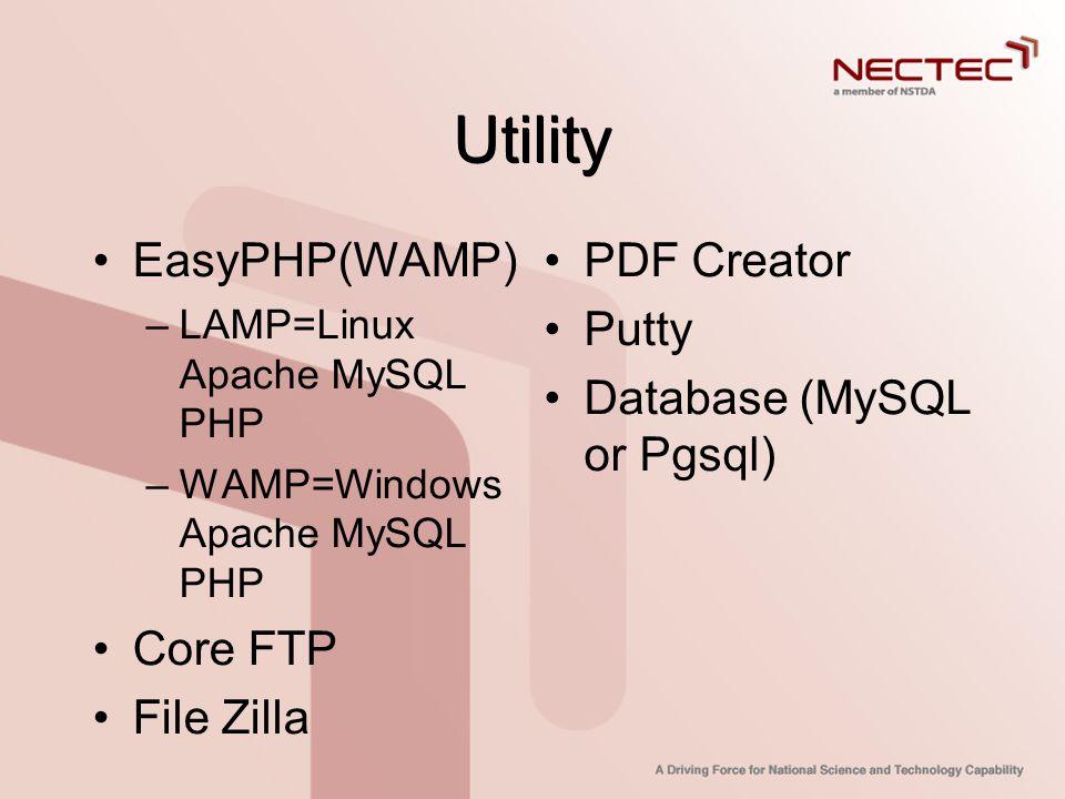 Utility •EasyPHP(WAMP) –LAMP=Linux Apache MySQL PHP –WAMP=Windows Apache MySQL PHP •Core FTP •File Zilla •PDF Creator •Putty •Database (MySQL or Pgsql