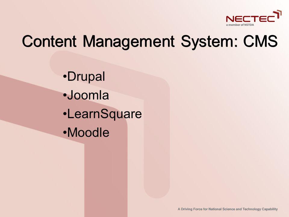 Content Management System: CMS •Drupal •Joomla •LearnSquare •Moodle