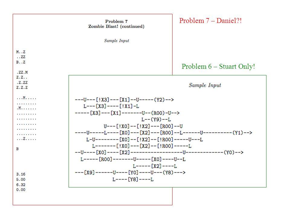 Problem 6 – Stuart Only! Problem 7 – Daniel !