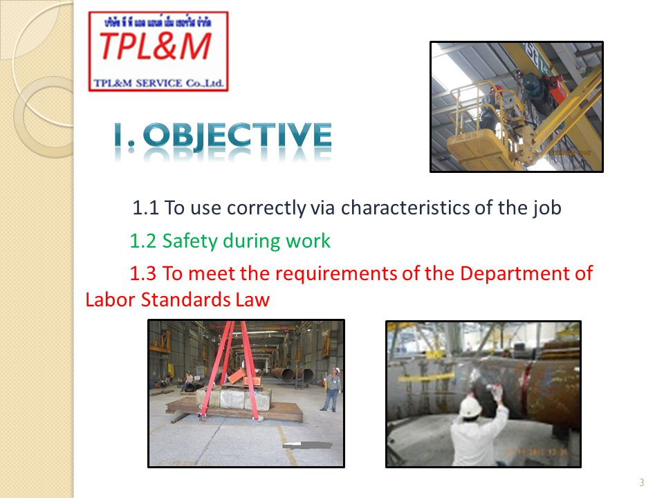 1.1 To use correctly via characteristics of the job 1.2 Safety during work 1.3 To meet the requirements of the Department of Labor Standards Law 3