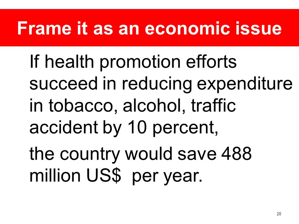 20 If health promotion efforts succeed in reducing expenditure in tobacco, alcohol, traffic accident by 10 percent, the country would save 488 million