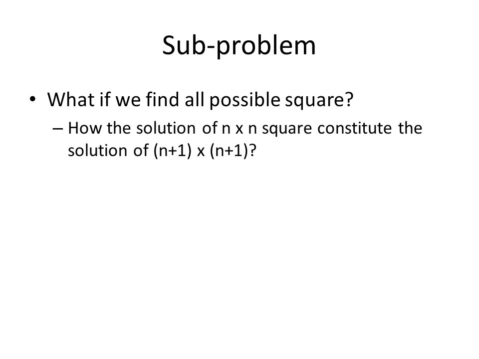Sub-problem • What if we find all possible square.