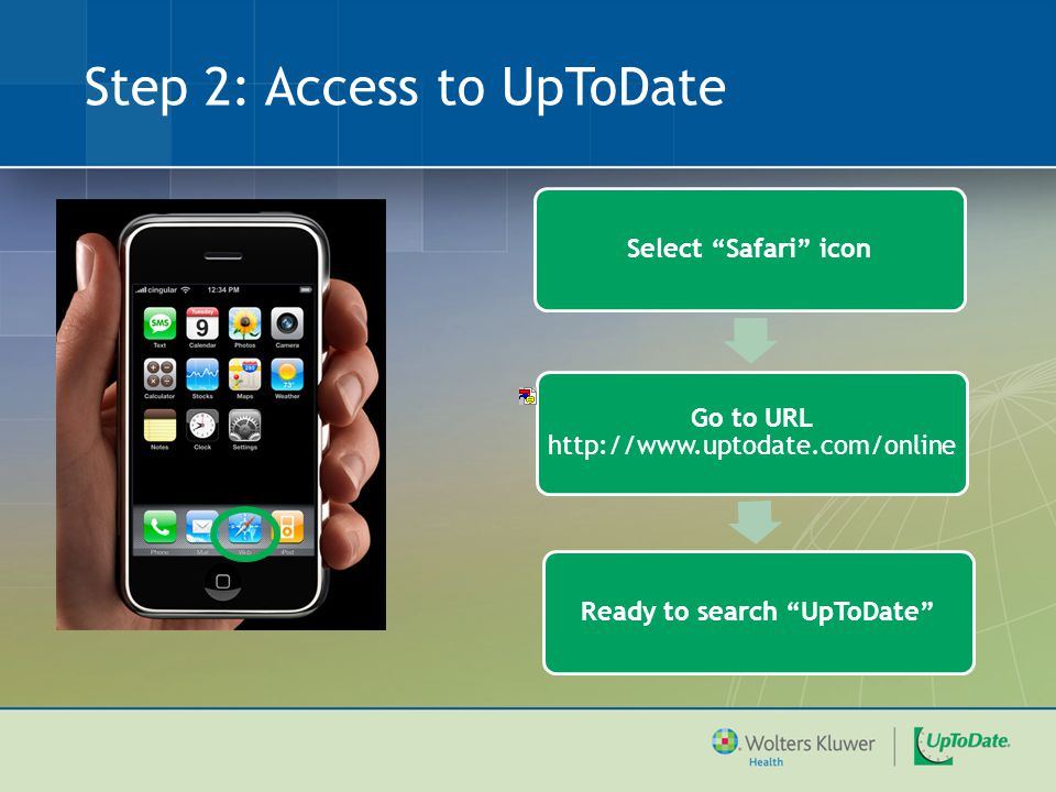 Step 2: Access to UpToDate Select Safari icon Go to URL http://www.uptodate.com/online Ready to search UpToDate