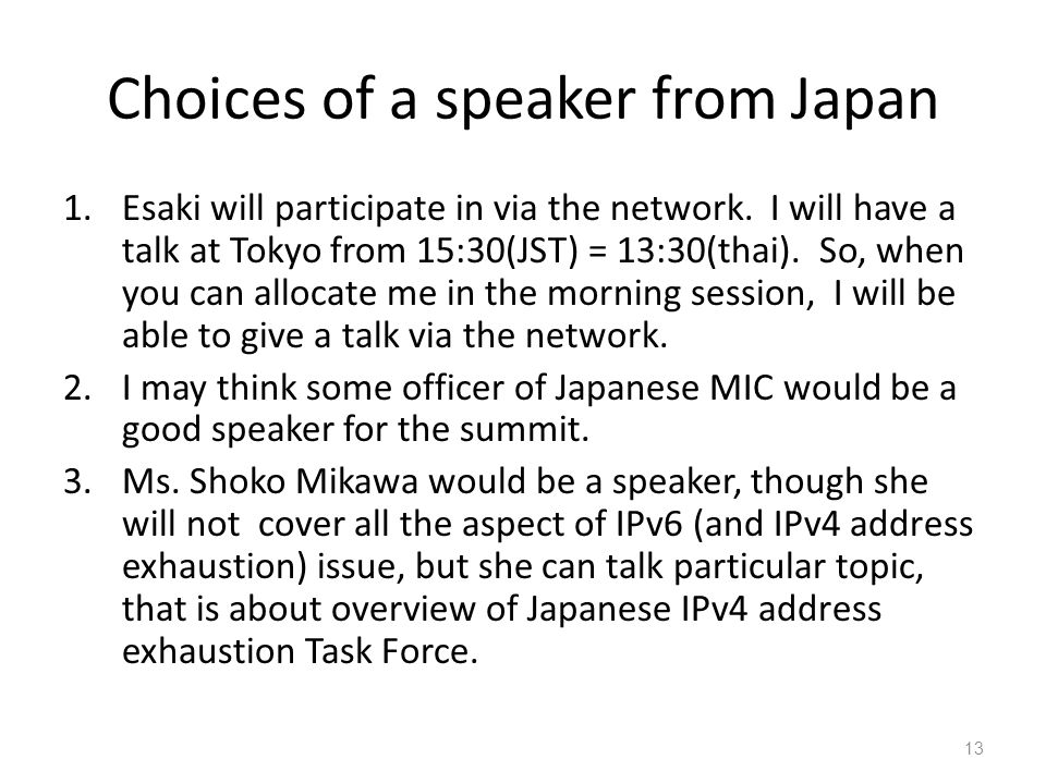 Choices of a speaker from Japan 1.Esaki will participate in via the network. I will have a talk at Tokyo from 15:30(JST) = 13:30(thai). So, when you c