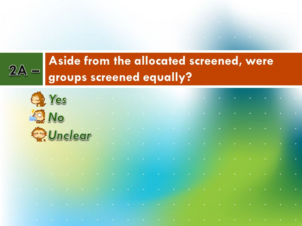 Aside from the allocated screened, were groups screened equally?